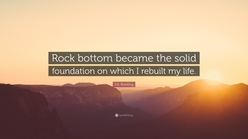 18559-J-K-Rowling-Quote-Rock-bottom-became-the-solid-foundation-on-which